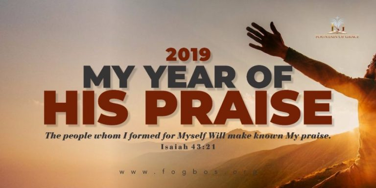 Happy New Year and welcome to 2019. This year has been declared as our year of his praise. We pray as you've started with praise, you will also end with praise. Remember the word of God for us this year