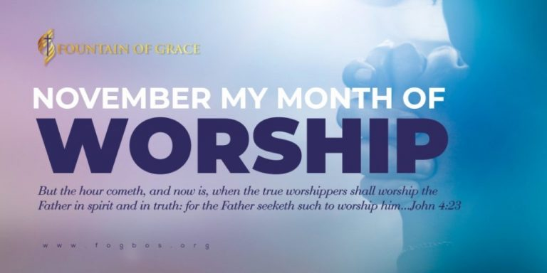 Welcome to the new Month of November. As we worship our Father in Spirit and in truth, He will accept our worship in Jesus name.